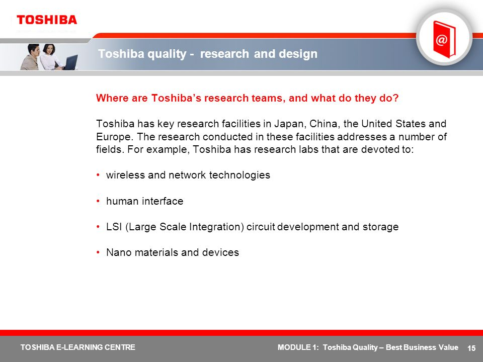 15 TOSHIBA E-LEARNING CENTREMODULE 1: Toshiba Quality – Best Business Value Toshiba quality - research and design Where are Toshibas research teams, a