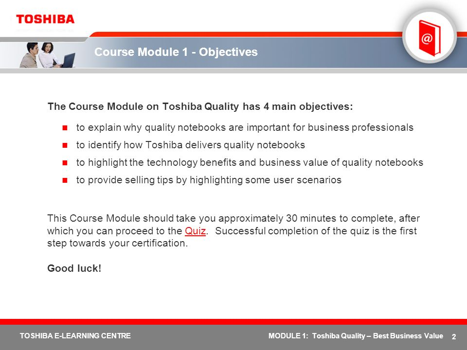 2 TOSHIBA E-LEARNING CENTREMODULE 1: Toshiba Quality – Best Business Value Course Module 1 - Objectives The Course Module on Toshiba Quality has 4 mai