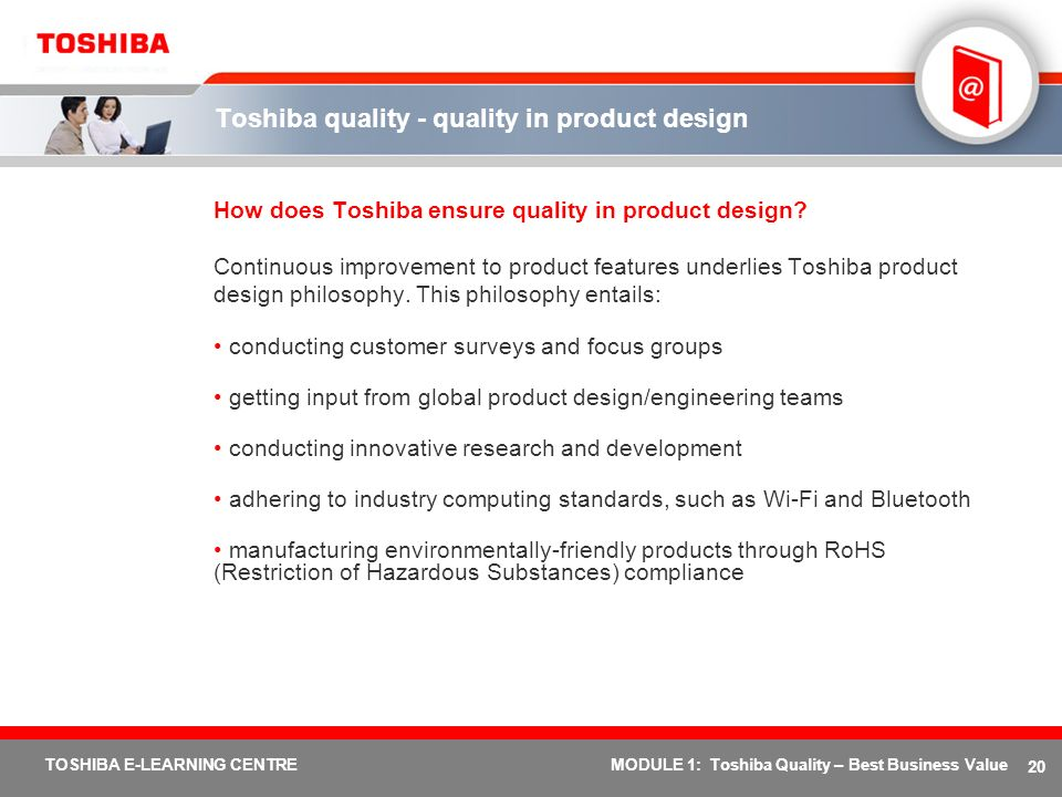 20 TOSHIBA E-LEARNING CENTREMODULE 1: Toshiba Quality – Best Business Value Toshiba quality - quality in product design How does Toshiba ensure qualit