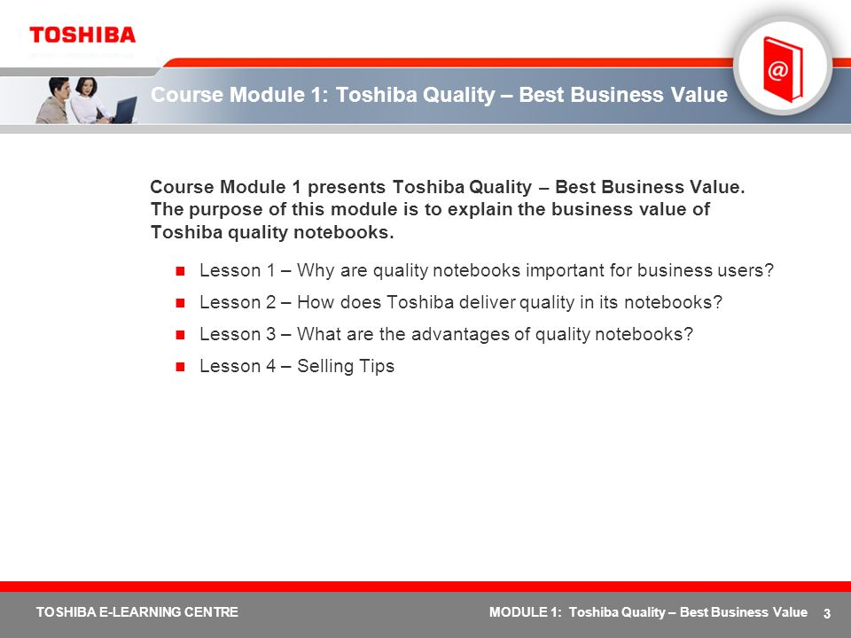 4 TOSHIBA E-LEARNING CENTREMODULE 1: Toshiba Quality – Best Business Value Toshiba Quality: Best Business Value – Lesson 1 Lesson 1 Why are quality notebooks important for business users?