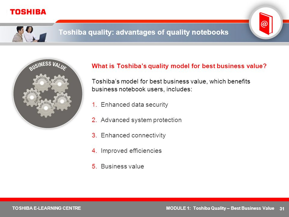 31 TOSHIBA E-LEARNING CENTREMODULE 1: Toshiba Quality – Best Business Value Toshiba quality: advantages of quality notebooks What is Toshibas quality