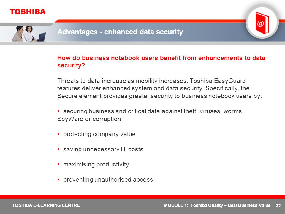 32 TOSHIBA E-LEARNING CENTREMODULE 1: Toshiba Quality – Best Business Value Advantages - enhanced data security How do business notebook users benefit