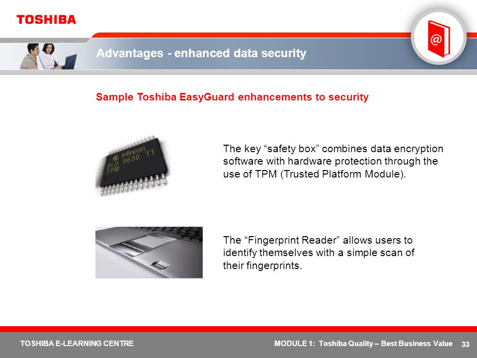 33 TOSHIBA E-LEARNING CENTREMODULE 1: Toshiba Quality – Best Business Value Advantages - enhanced data security Sample Toshiba EasyGuard enhancements