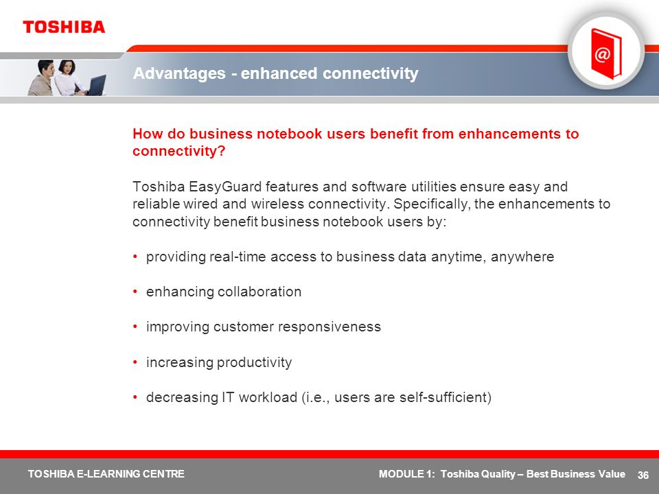 36 TOSHIBA E-LEARNING CENTREMODULE 1: Toshiba Quality – Best Business Value Advantages - enhanced connectivity How do business notebook users benefit