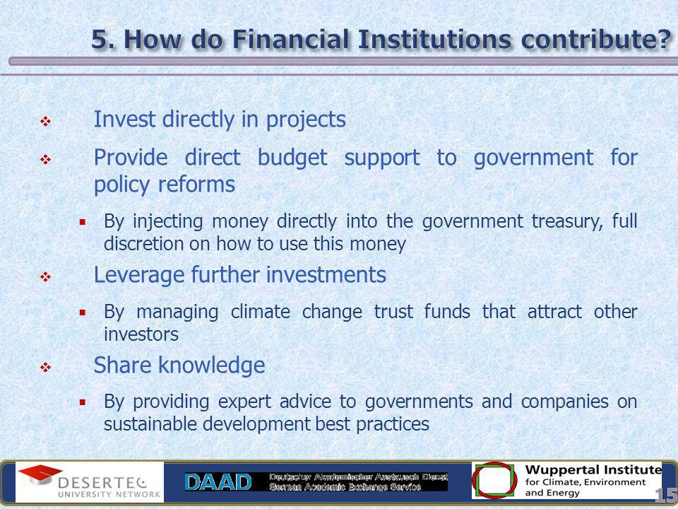 Invest directly in projects Provide direct budget support to government for policy reforms By injecting money directly into the government treasury, f