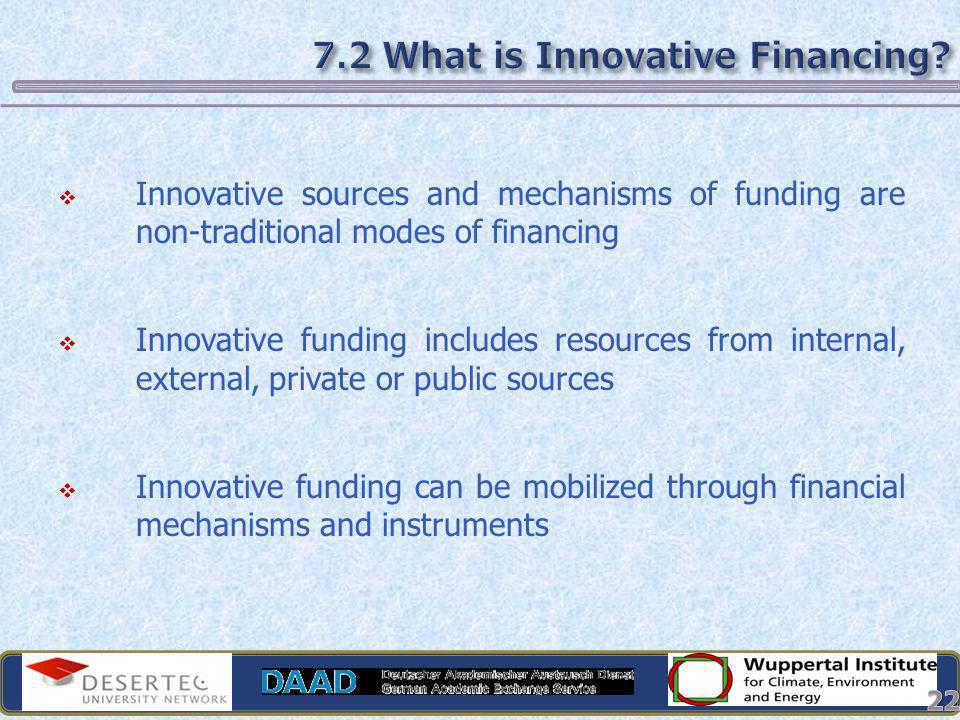 Innovative sources and mechanisms of funding are non-traditional modes of financing Innovative funding includes resources from internal, external, pri