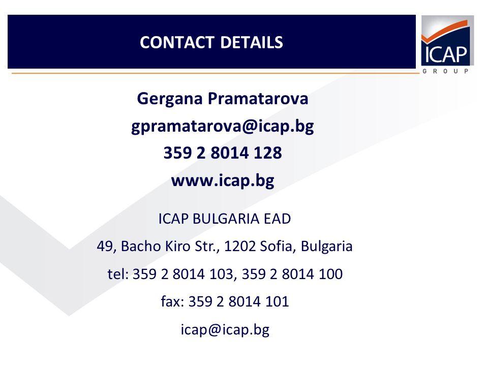 14 Gergana Pramatarova gpramatarova@icap.bg 359 2 8014 128 www.icap.bg CONTACT DETAILS ICAP BULGARIA EAD 49, Bacho Kiro Str., 1202 Sofia, Bulgaria tel: 359 2 8014 103, 359 2 8014 100 fax: 359 2 8014 101 icap@icap.bg