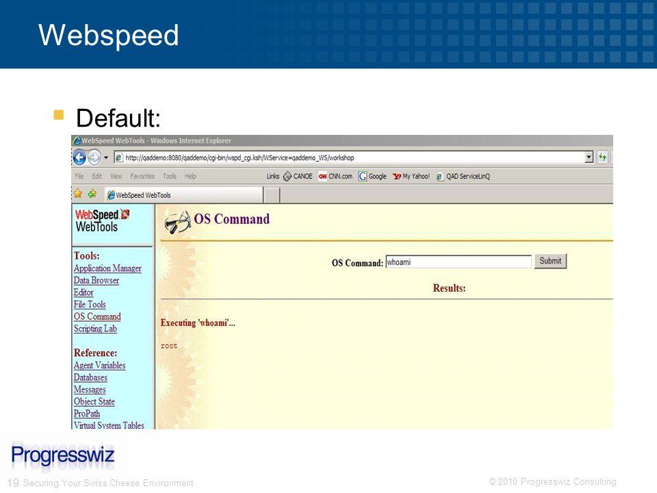 © 2010 Progresswiz Consulting 19 Securing Your Swiss Cheese Environment Webspeed Default: