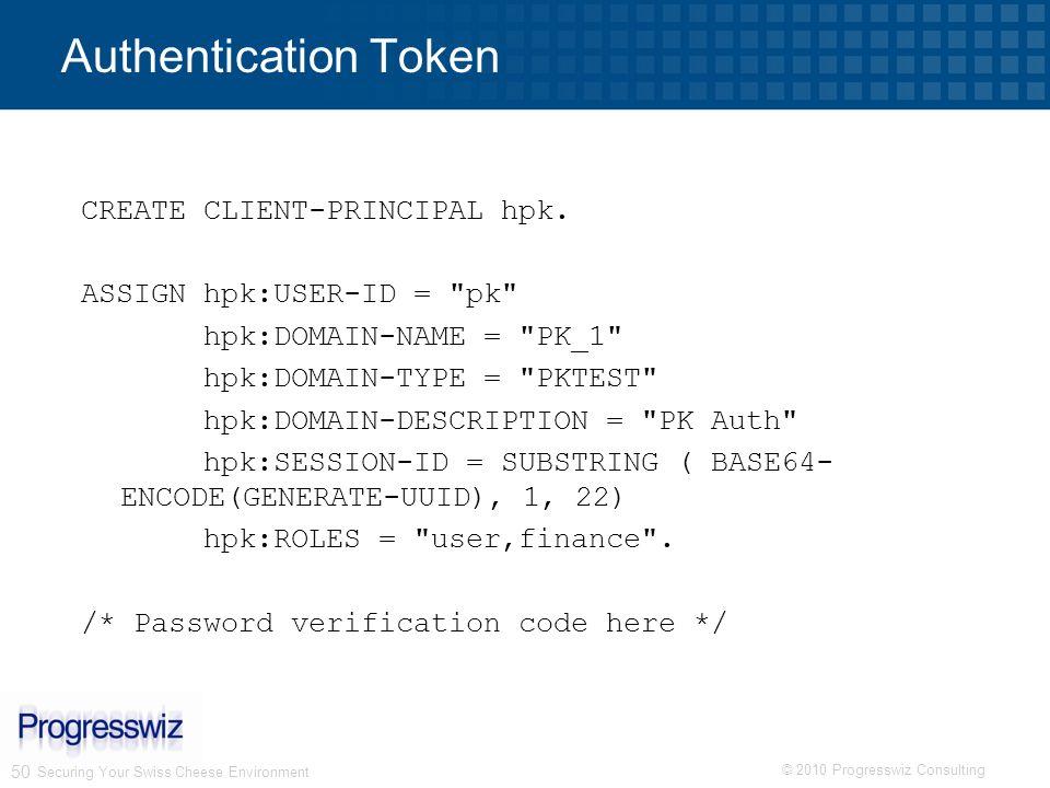 © 2010 Progresswiz Consulting 50 Authentication Token CREATE CLIENT-PRINCIPAL hpk. ASSIGN hpk:USER-ID =