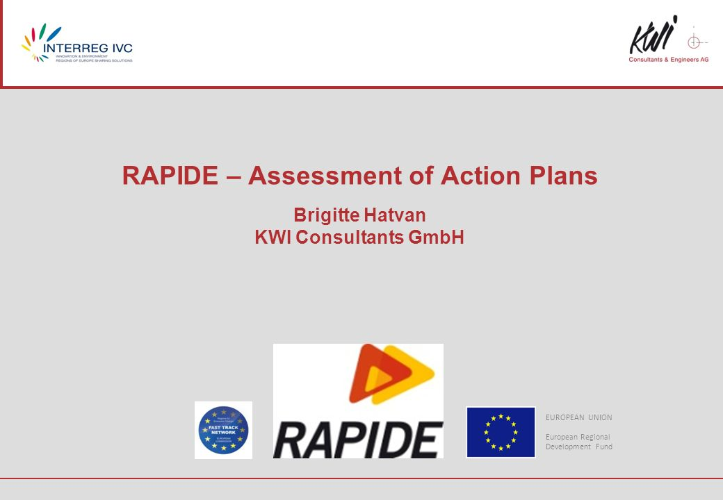 RAPIDE – Assessment of Action Plans Brigitte Hatvan KWI Consultants GmbH EUROPEAN UNION European Regional Development Fund