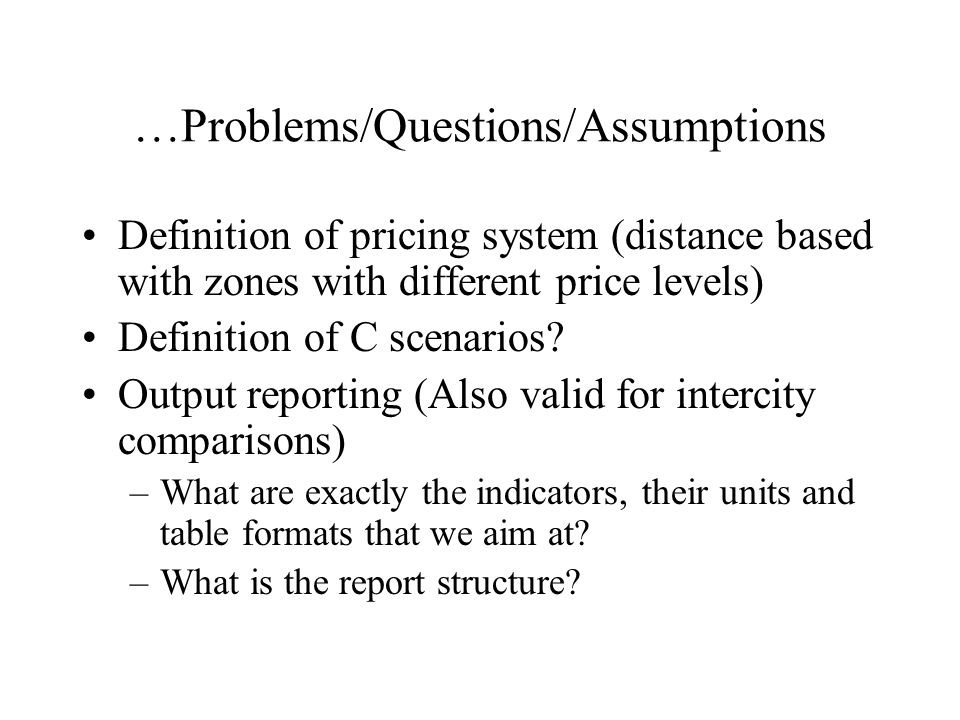 …Problems/Questions/Assumptions Definition of pricing system (distance based with zones with different price levels) Definition of C scenarios.
