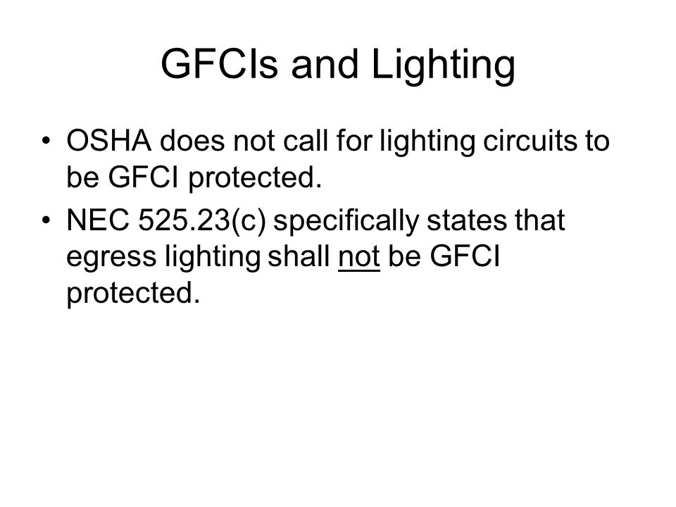 GFCIs and Lighting OSHA does not call for lighting circuits to be GFCI protected.
