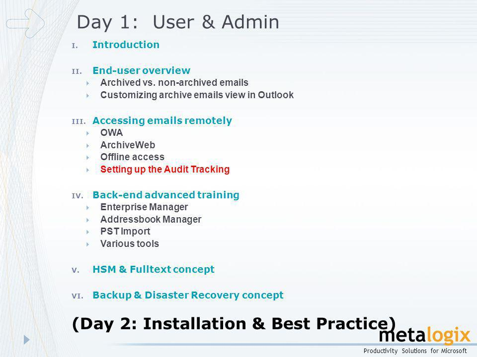 Productivity Solutions for Microsoft Day 1: User & Admin I. Introduction II. End-user overview Archived vs. non-archived emails Customizing archive em