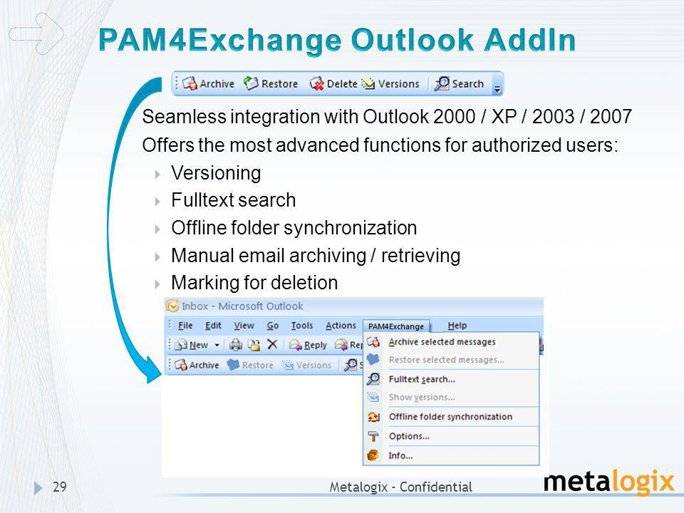 Metalogix - Confidential29 Seamless integration with Outlook 2000 / XP / 2003 / 2007 Offers the most advanced functions for authorized users: Versioni