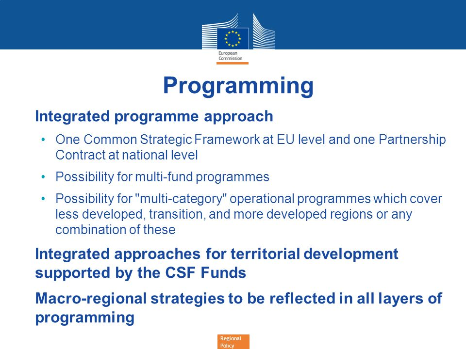 Regional Policy Programming Integrated programme approach One Common Strategic Framework at EU level and one Partnership Contract at national level Po