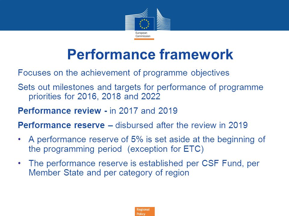 Regional Policy Performance framework Focuses on the achievement of programme objectives Sets out milestones and targets for performance of programme
