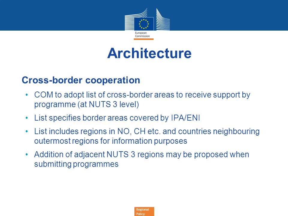 Regional Policy Architecture Cross-border cooperation COM to adopt list of cross-border areas to receive support by programme (at NUTS 3 level) List s