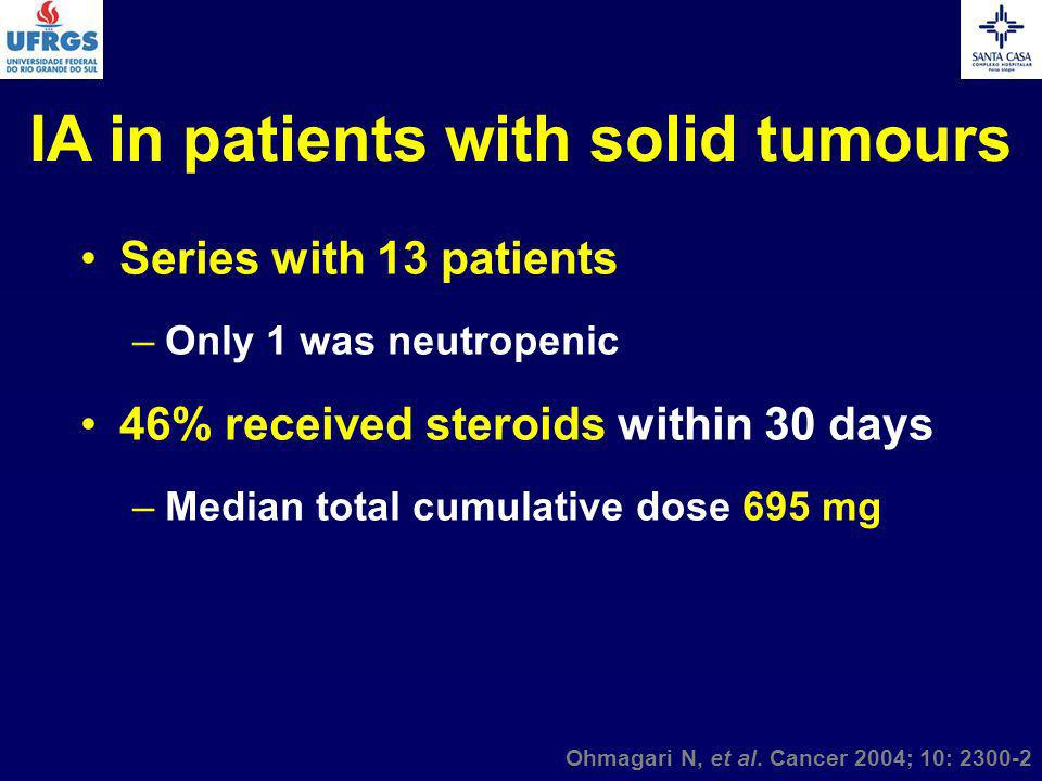 Series with 13 patients –Only 1 was neutropenic 46% received steroids within 30 days –Median total cumulative dose 695 mg IA in patients with solid tu
