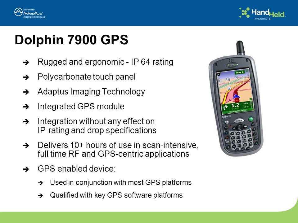 Dolphin 7900 GPS Rugged and ergonomic - IP 64 rating Polycarbonate touch panel Adaptus Imaging Technology Integrated GPS module Integration without an