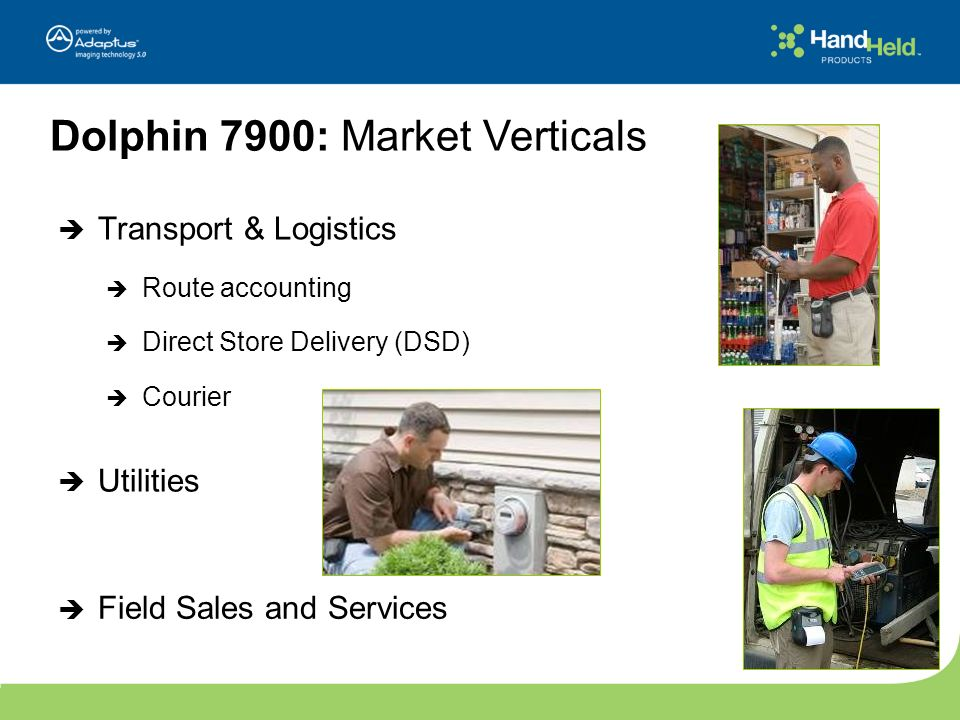 Dolphin 7900: Market Verticals Transport & Logistics Route accounting Direct Store Delivery (DSD) Courier Utilities Field Sales and Services