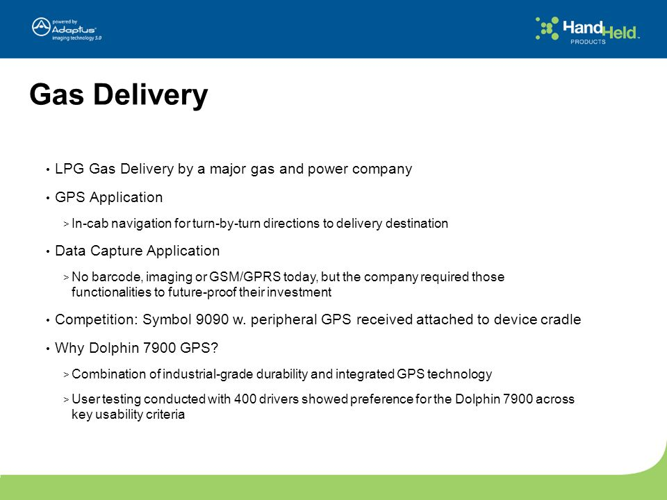 Gas Delivery LPG Gas Delivery by a major gas and power company GPS Application > In-cab navigation for turn-by-turn directions to delivery destination
