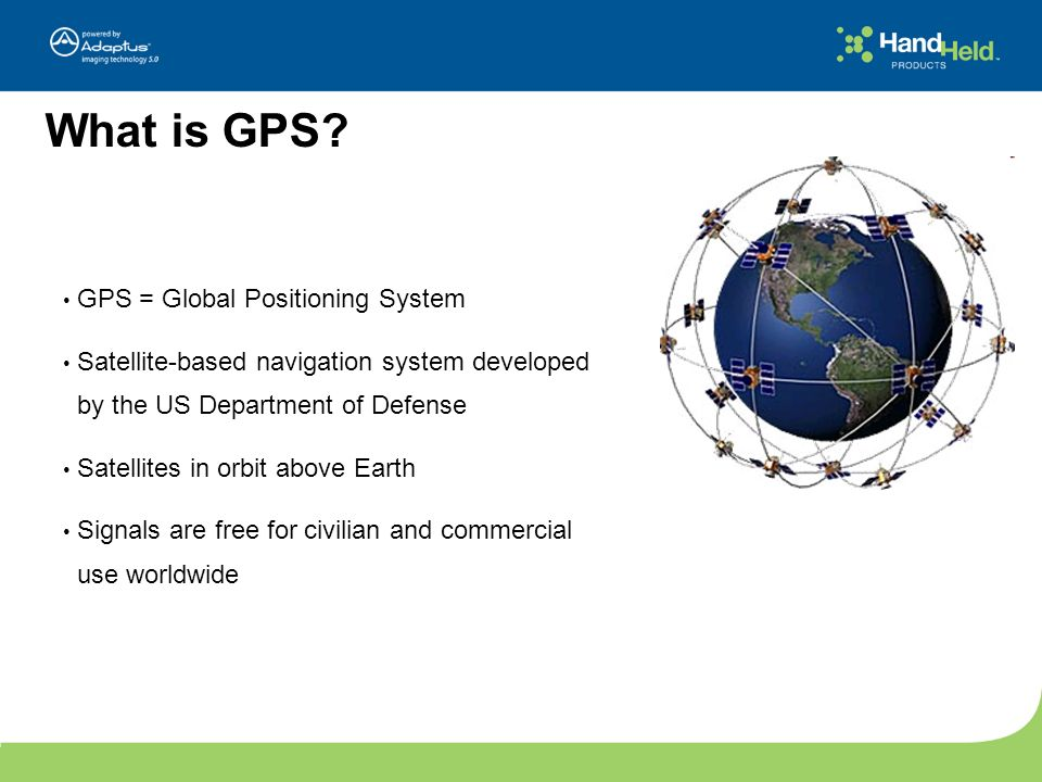 What is GPS? GPS = Global Positioning System Satellite-based navigation system developed by the US Department of Defense Satellites in orbit above Ear