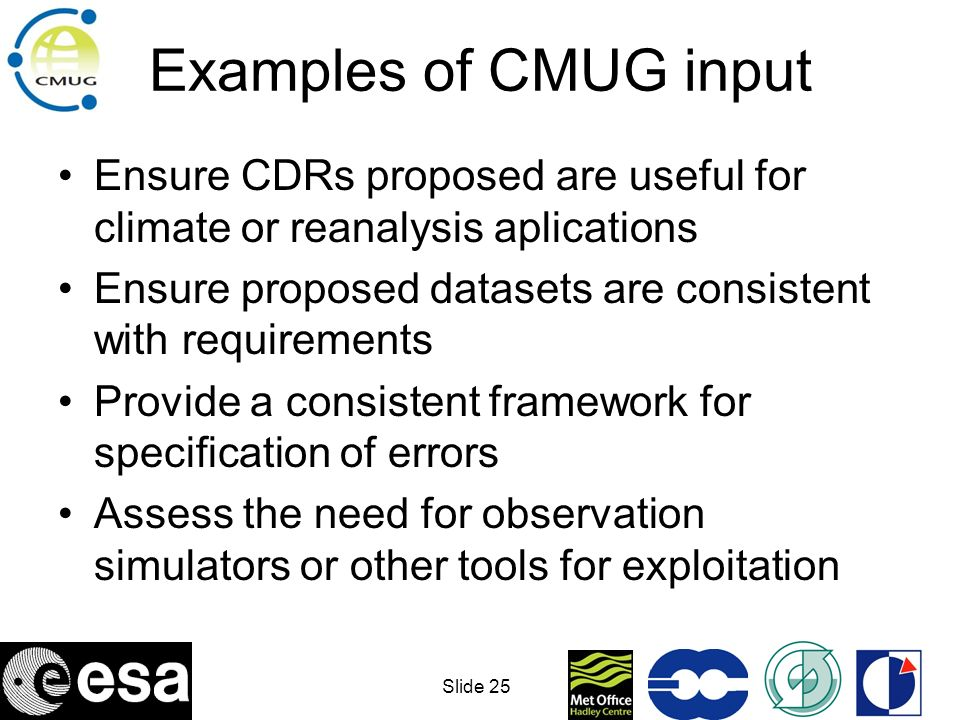Slide 26 Error characterisation of CDRs An estimate of the errors for each CDR produced is essential for use in climate applications There are several types of errors –Precision –Accuracy –Stability –Representativeness The importance of specifying each depends on the application Errors should be specified on a FOV basis.