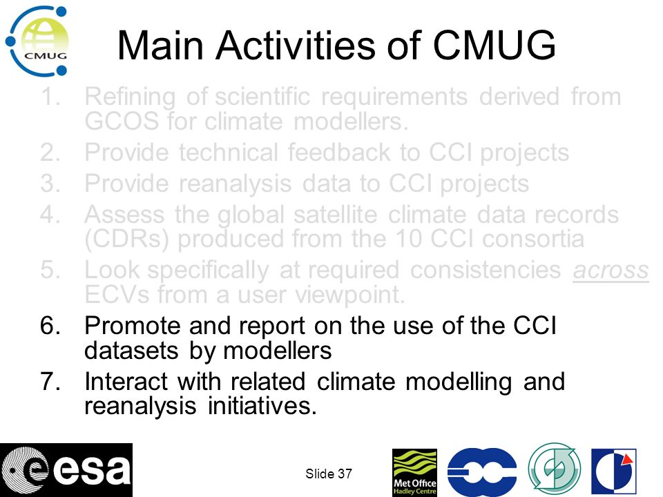 Slide 38 Related Activities 1.GCOS and GSICS 2.EU (IS-ENES, EUGENE,..) 3.EUMETSAT (CM-SAF) and SCOPE-CM 4.NOAA-NASA initiatives (e.g.