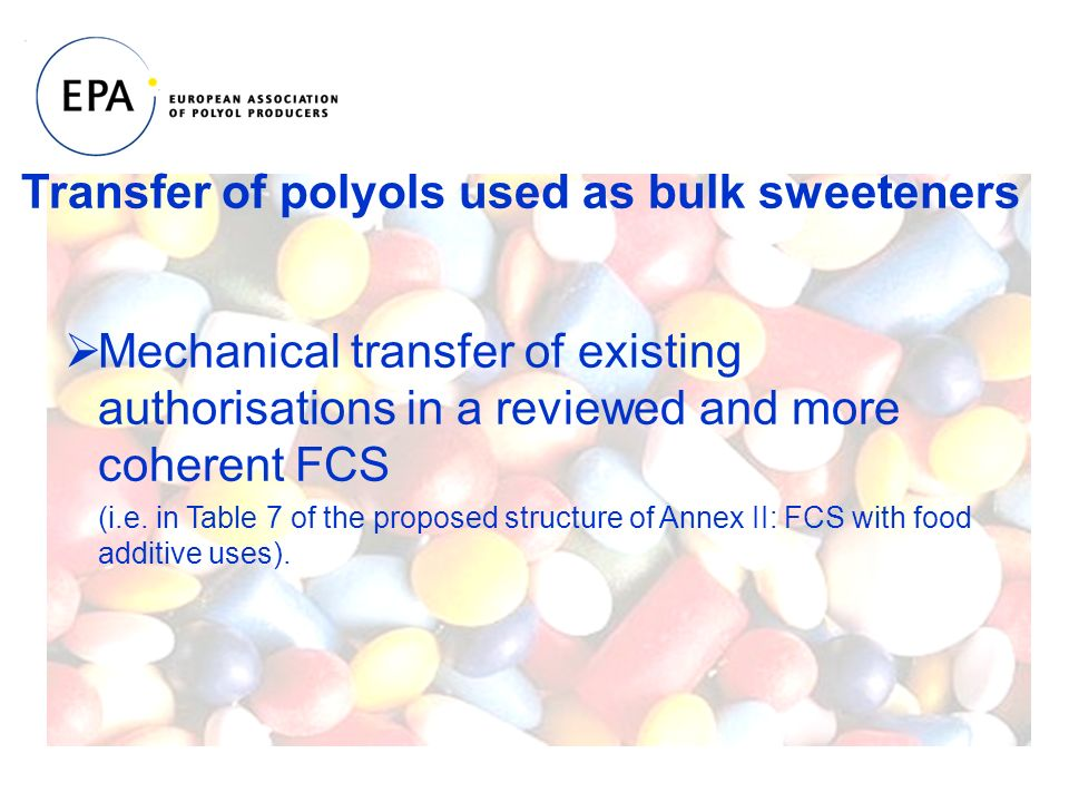 Transfer of polyols used as bulk sweeteners Mechanical transfer of existing authorisations in a reviewed and more coherent FCS (i.e.