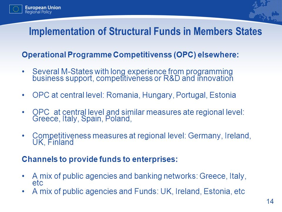 14 Implementation of Structural Funds in Members States Operational Programme Competitivenss (OPC) elsewhere: Several M-States with long experience fr