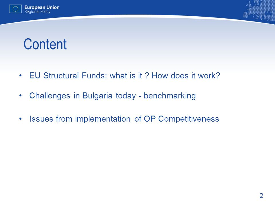 2 Content EU Structural Funds: what is it ? How does it work? Challenges in Bulgaria today - benchmarking Issues from implementation of OP Competitive