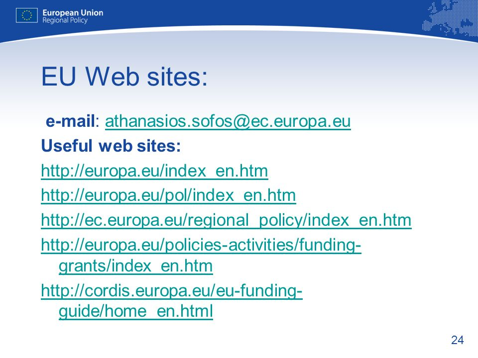 24 EU Web sites: e-mail: athanasios.sofos@ec.europa.euathanasios.sofos@ec.europa.eu Useful web sites: http://europa.eu/index_en.htm http://europa.eu/p