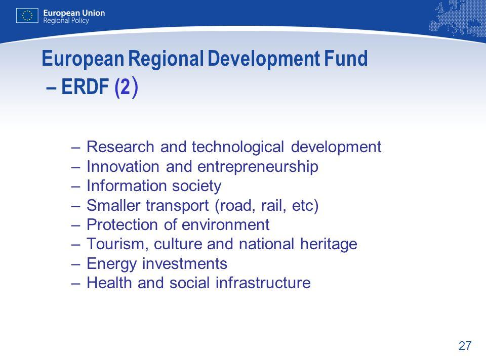 27 European Regional Development Fund – ERDF (2 ) –Research and technological development –Innovation and entrepreneurship –Information society –Small