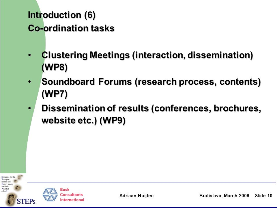 Adriaan Nuijten Bratislava, March 2006Slide 10 Introduction (6) Co-ordination tasks Clustering Meetings (interaction, dissemination) (WP8)Clustering M