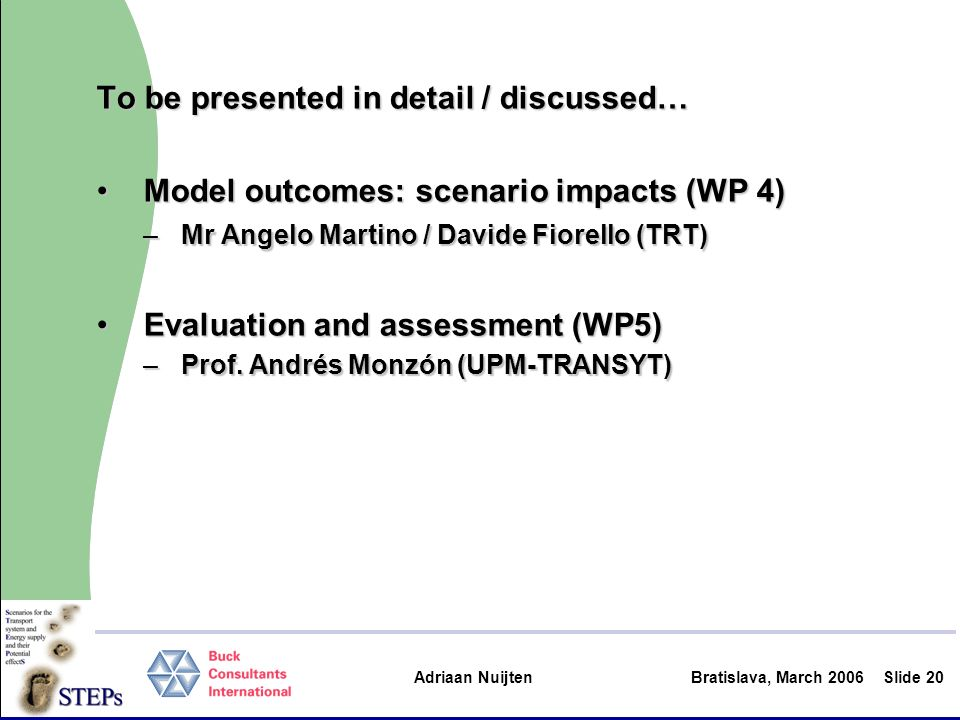 Adriaan Nuijten Bratislava, March 2006Slide 20 To be presented in detail / discussed… Model outcomes: scenario impacts (WP 4)Model outcomes: scenario