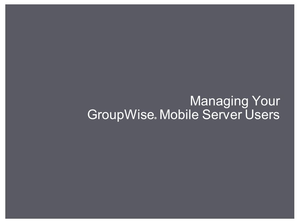 Managing Your GroupWise ® Mobile Server Users