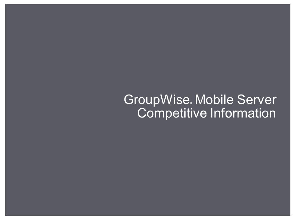 GroupWise ® Mobile Server Competitive Information