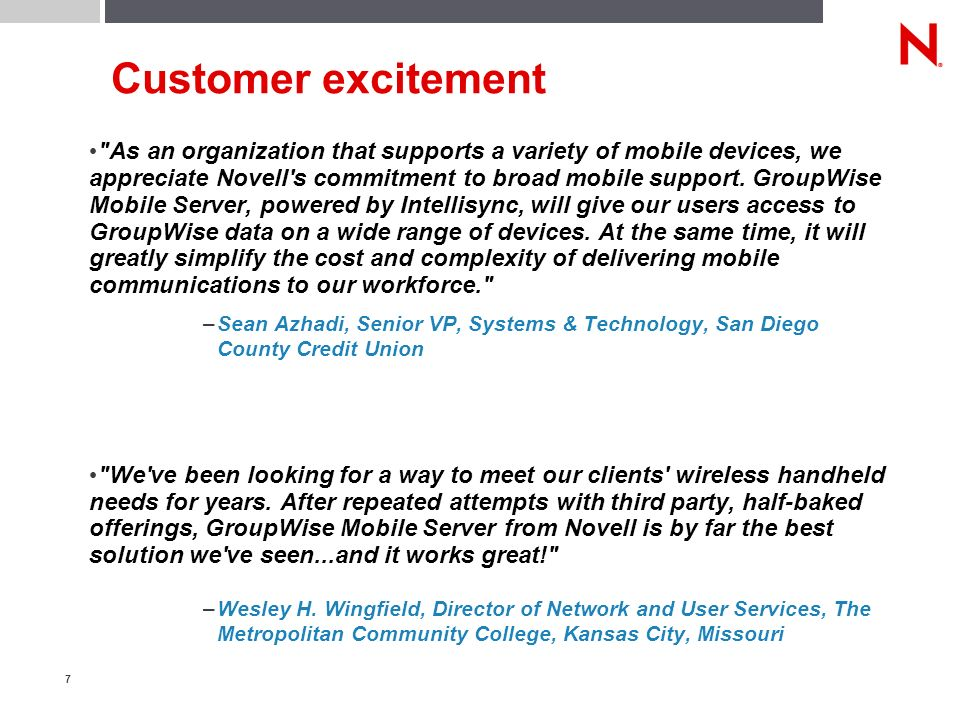 7 Customer excitement As an organization that supports a variety of mobile devices, we appreciate Novell s commitment to broad mobile support.