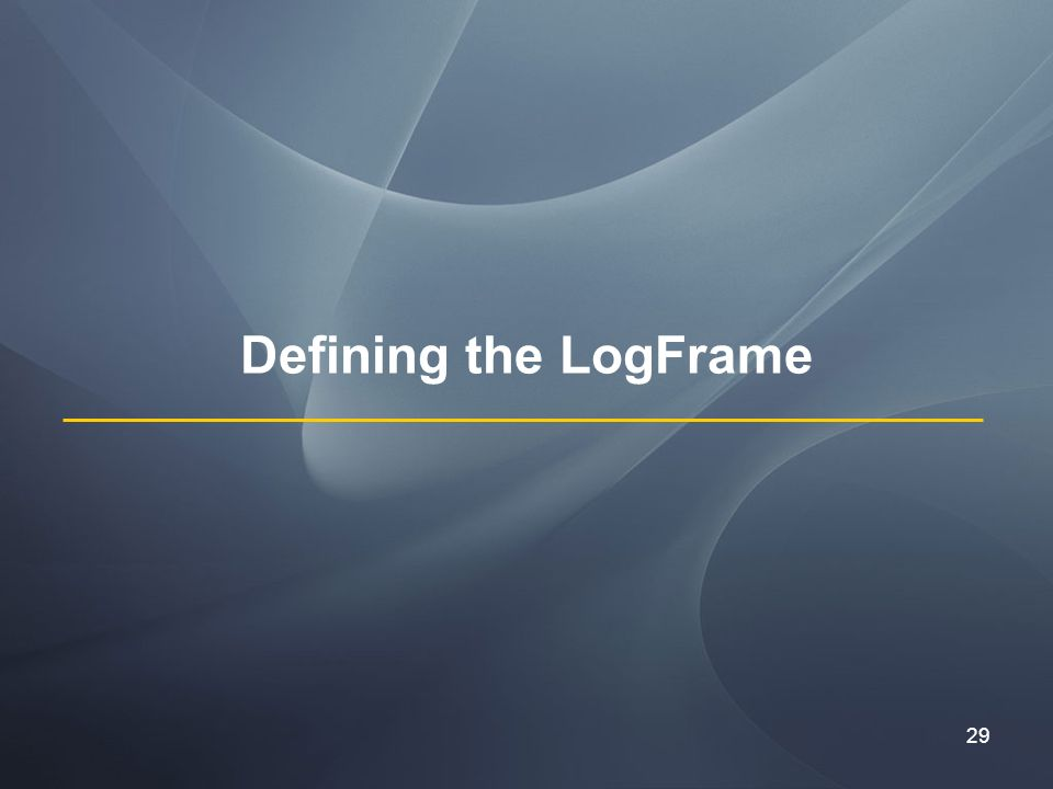 29 Defining the LogFrame