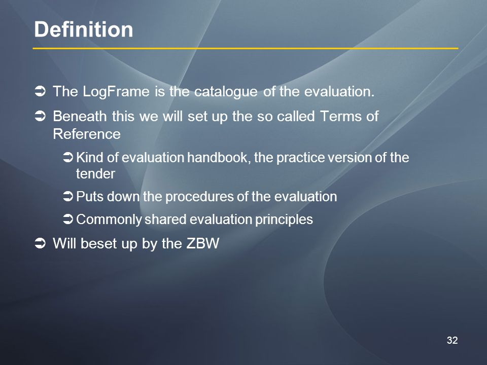 32 Definition The LogFrame is the catalogue of the evaluation.