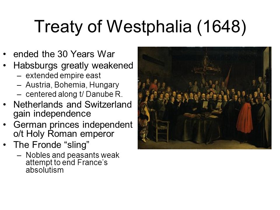 Treaty of Westphalia (1648) ended the 30 Years War Habsburgs greatly weakened –extended empire east –Austria, Bohemia, Hungary –centered along t/ Danu