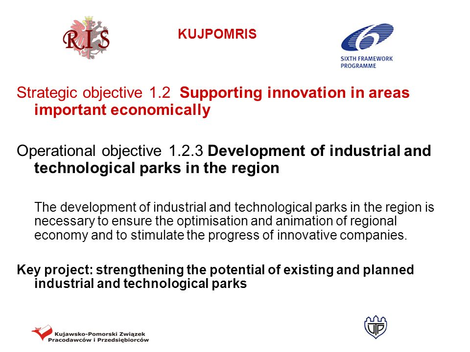 KUJPOMRIS Strategic objective 1.2 Supporting innovation in areas important economically Operational objective 1.2.3 Development of industrial and tech