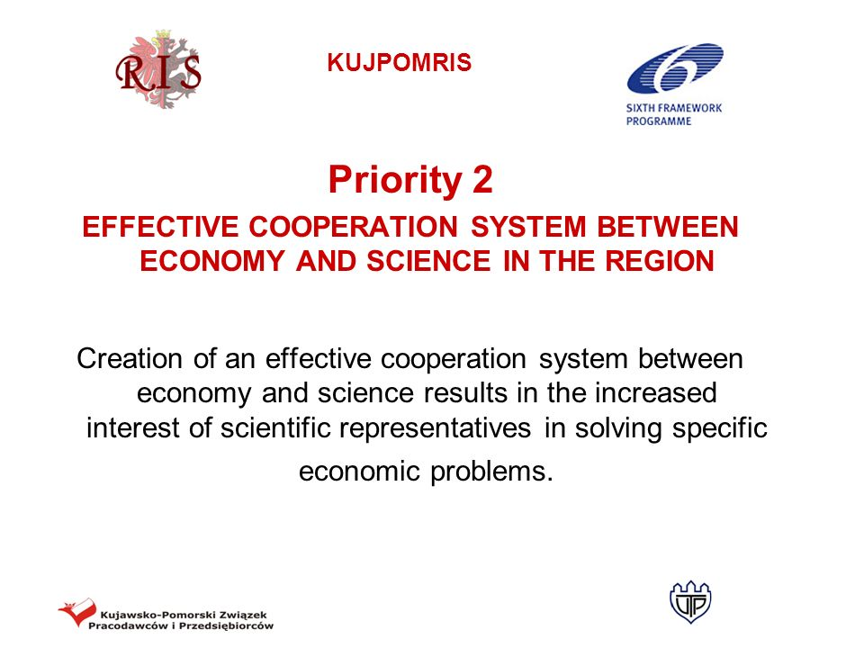 KUJPOMRIS Priority 2 EFFECTIVE COOPERATION SYSTEM BETWEEN ECONOMY AND SCIENCE IN THE REGION Creation of an effective cooperation system between econom