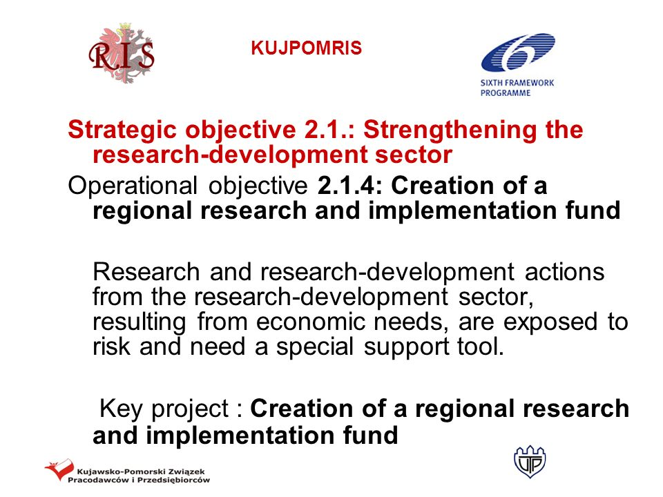 KUJPOMRIS Strategic objective 2.1.: Strengthening the research-development sector Operational objective 2.1.4: Creation of a regional research and imp