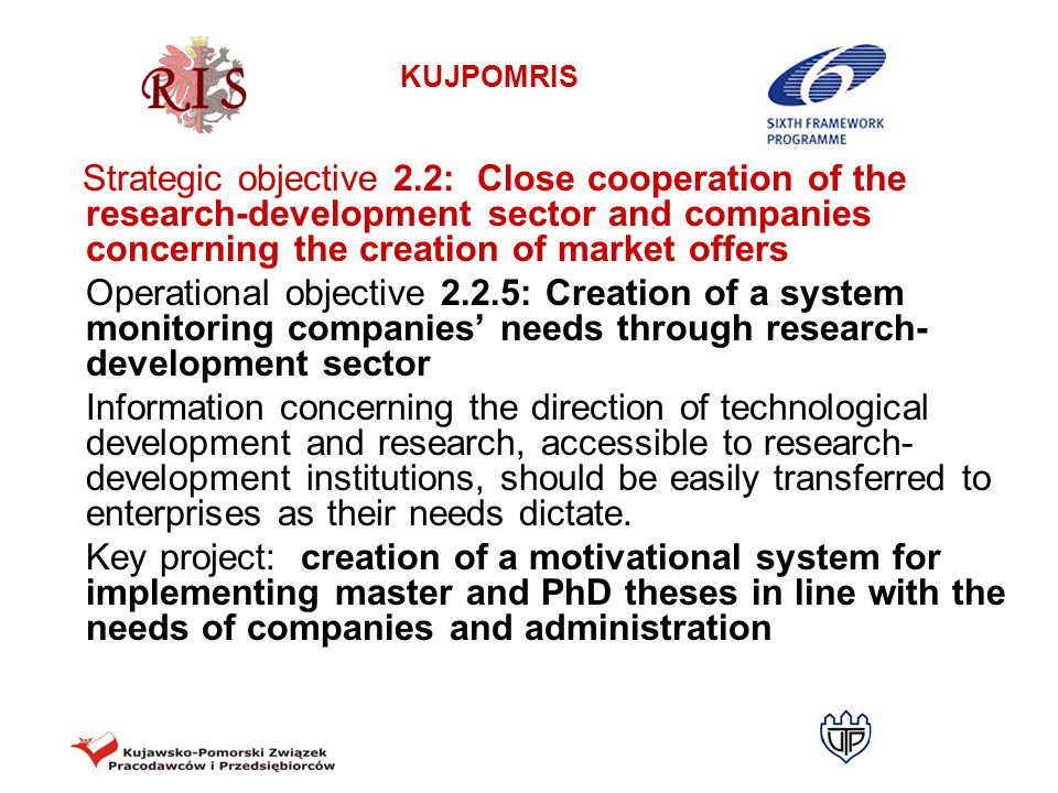 KUJPOMRIS Strategic objective 2.2: Close cooperation of the research-development sector and companies concerning the creation of market offers Operati