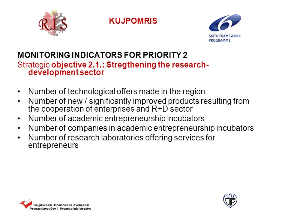 KUJPOMRIS MONITORING INDICATORS FOR PRIORITY 2 Strategic objective 2.1.: Stregthening the research- development sector Number of technological offers