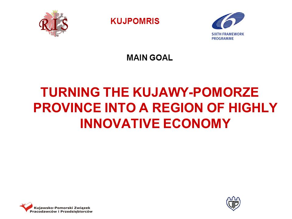 KUJPOMRIS Priority 1 DEVELOPMENT OF KNOWLEDGE-BASED ECONOMY Nowadays, economic development is determined by the way knowledge is put to practical use and the support it is given.