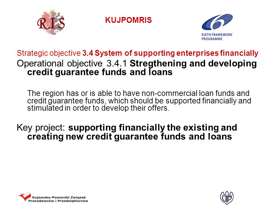 KUJPOMRIS Strategic objective 3.4 System of supporting enterprises financially Operational objective 3.4.1 Stregthening and developing credit guarante
