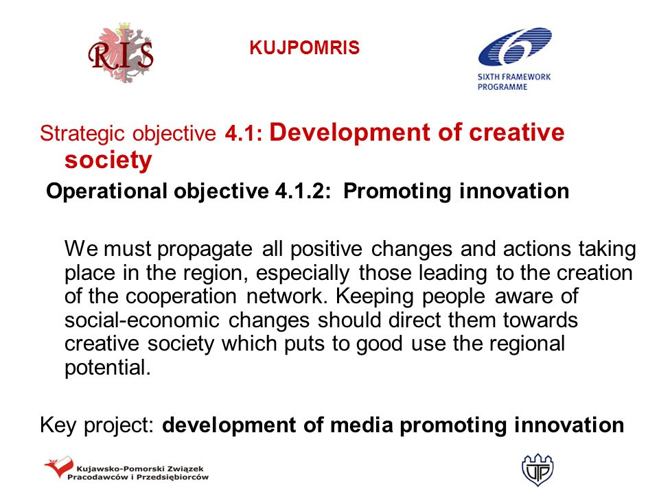 KUJPOMRIS Strategic objective 4.1: Development of creative society Operational objective 4.1.2: Promoting innovation We must propagate all positive ch