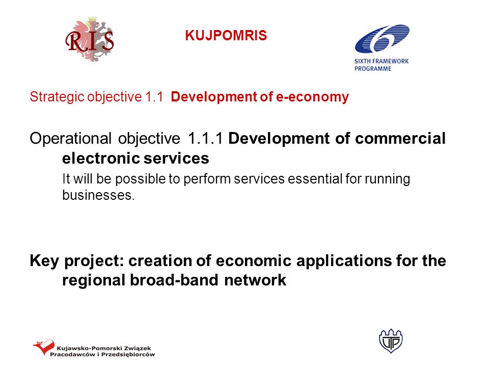 KUJPOMRIS Strategic objective 1.1 Development of e-economy Operational objective 1.1.1 Development of commercial electronic services It will be possib